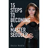 15 Steps to Becoming a Master Seducerby Kezia Noble