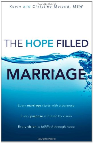 The Hope Filled Marriage: Every marriage starts with a purpose, Every purpose is fueled by a vision, Every vision is ful