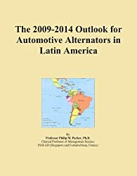 The 2009-2014 Outlook for Automotive Alternators in Latin America