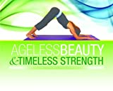 Ageless Beauty & Timeless Strength: A womens guide to building upper body strength without any special equipment