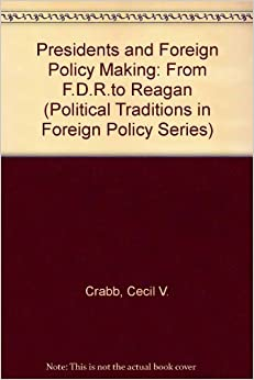 presidency and foreign policy making essay The hottest new trend of 2010, it seems, is making half-baked comparisons between jimmy carter and barack obama writing in foreign policy, historian walter russell mead warns us, [t]he.