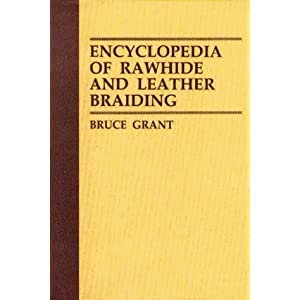 Encyclopedia of Rawhide and Leather Braiding by Bruce Grant (Dec 12 1972)