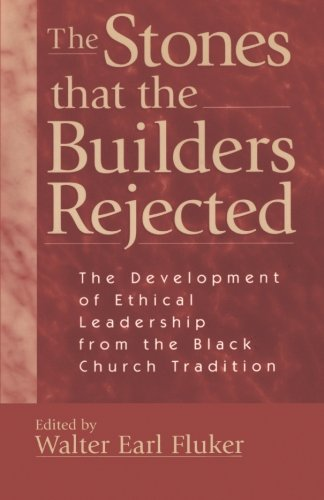 The Stones that the Builders Rejected: The Development of Ethical Leadership from the Black Church Tradition (Leadership Development Church compare prices)