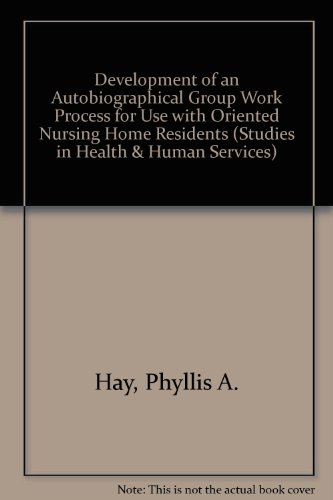 Development of an Autobiographical Group Work Process for Use With Oriented Nursing Home Residents (Studies in Health an