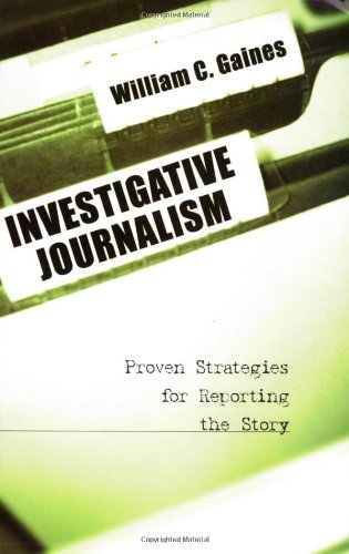 Investigative Journalism: Proven Strategies For Reporting...
