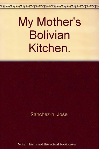 My Mother's Bolivian Kitchen.