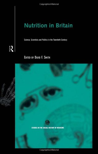 Nutrition In Britain: Science, Scientists And Politics In The Twentieth Century (Routledge Studies In The Social History Of Medicine)