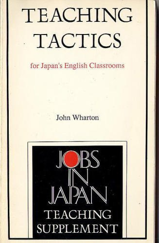 Teaching Tactics for Japan's English Classrooms, Wharton, John