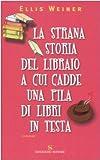 La strana storia del libraio a cui cadde una pila di libri in testa (8845412288) by Ellis Weiner