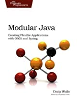 Modular Java: Creating Flexible Applications with Osgi and Spring Front Cover