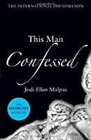 This Man Confessed (This Man Trilogy 3)