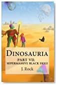 Dinosauria - Part VII: Supermassive Black Hole
