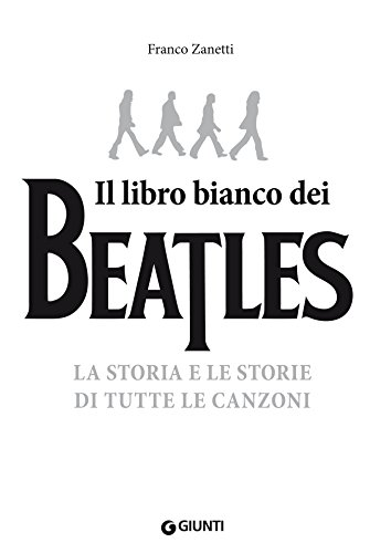 Il libro bianco dei Beatles La storia e le storie di tutte le canzoni PDF