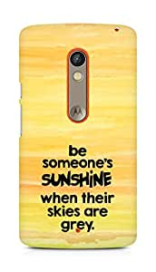AMEZ be someone's sunshine when their skies are grey Back Cover For Motorola Moto X Play