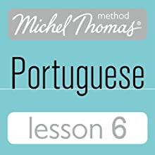 Michel Thomas Beginner Portuguese, Lesson 6  by Virginia Catmur Narrated by Virginia Catmur