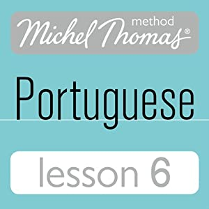 Michel Thomas Beginner Portuguese, Lesson 6 Hörbuch