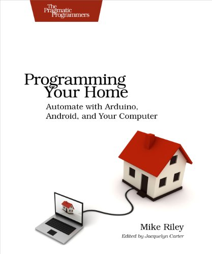 Mike Riley - Programming Your Home: Automate with Arduino, Android, and Your Computer (Pragmatic Programmers)