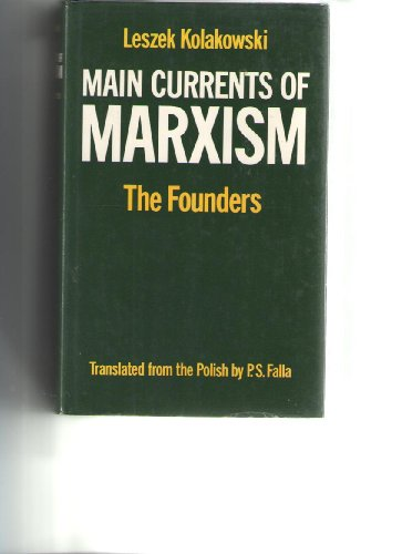 Main Currents of Marxism: The Founders v. 1: Its Rise, Growth and Dissolution