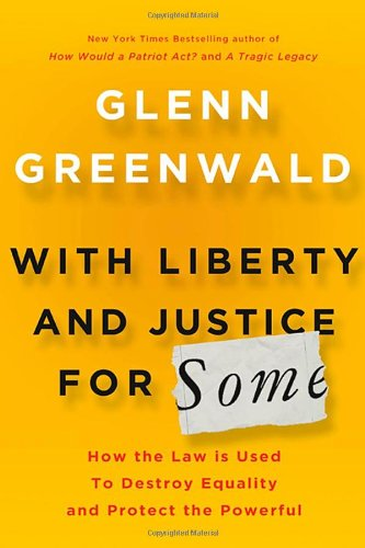With Liberty and Justice for Some: How the Law Is Used to Destroy Equality and Protect the Powerful: Glenn Greenwald: 9780805092059: Amazon.com: Books