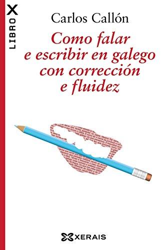 Como falar e escribir en galego con corrección e fluidez (Edición Literaria - Librox)