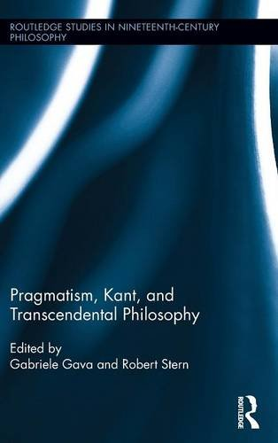 Pragmatism, Kant, and Transcendental Philosophy (Routledge Studies in Nineteenth-Century Philosophy)