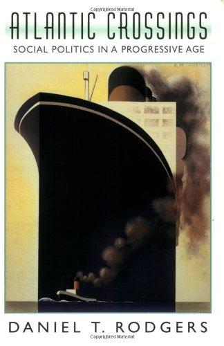 Atlantic Crossings: Social Politics in a Progressive Age
