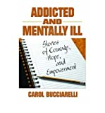 img - for [(Addicted and Mentally Ill: Stories of Courage, Hope, and Empowerment)] [Author: Carol Bucciarelli] published on (November, 2004) book / textbook / text book