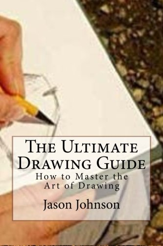 The Ultimate Drawing Guide: How to Master the Art of Drawing