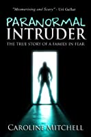 Paranormal Intruder: The Frightening True Story of a Family in Fear (English Edition)