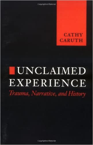 Unclaimed Experience: Trauma, Narrative and History written by Cathy Caruth