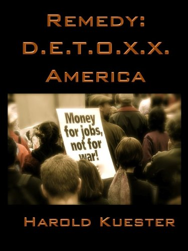 <strong>Kindle Nation Daily Bargain Book Alert! Harold Kuester's Political Fiction <em>REMEDY: D.E.T.O.X.X. AMERICA</em> - Now Just $2.99 or FREE via Kindle Lending Library</strong>