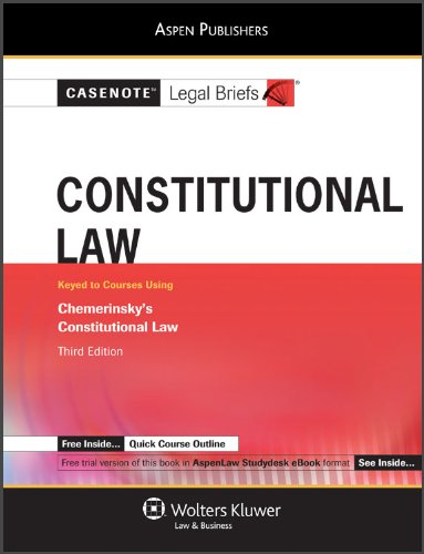 Casenote Legal Briefs: Constitutional Law, Chemerinsky Third Edition