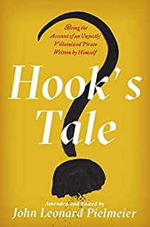 Book Cover: Hook's Tale: Being the Account of an Unjustly Villainized Pirate Written by Himself