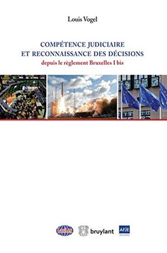 Compétence judiciaire et reconnaissance des décisions depuis le règlement Bruxelles I bis