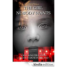 The Girl Nobody Wants: A Shocking True Story of Child Abuse in Ireland