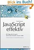 JavaScript effektiv: 68 Dinge, die ein guter JavaScript-Entwickler wissen sollte (Mit einem Geleitwort von JavaScript-Erfinder Brendan Eich)