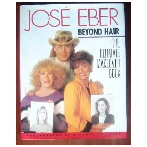 Jose Eber Beyond Hair: The Ultimate Makeover Book