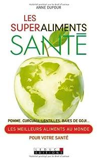 Les superaliments santé : Pomme, curcuma, lentilles, baies de goji par Anne Dufour