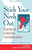 img - for Stick Your Neck Out: A Street-Smart Guide to Creating Change in Your Community and Beyond 1st (first) Edition by Graham, John [2005] book / textbook / text book