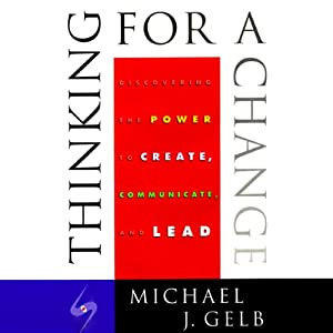 Thinking for a Change: Discovering the Power to Create, Communicate and Lead | [Michael J. Gelb]