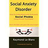 Social Anxiety Disorder (SAD). How to Understand and Cure Social Phobia. ~ Raymond Le Blanc