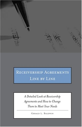Receivership Agreements Line by Line: A Detailed Look at Receivership Agreements and How to Change Them to Meet Your Needs