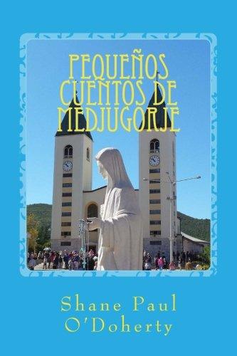 Pequeños cuentos de Medjugorje (Historias de un Alma) (Volume 1)  [O'Doherty, Shane Paul] (Tapa Blanda)