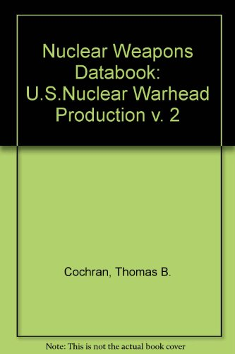 Nuclear Weapons Databook: U.S. Nuclear Warhead Production