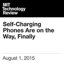 Self-Charging Phones Are on the Way, Finally (       UNABRIDGED) by Rachel Metz Narrated by Todd Mundt
