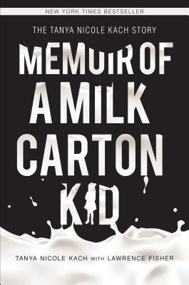 Memoirs of a Milk Carton Kid by Tanya Kach