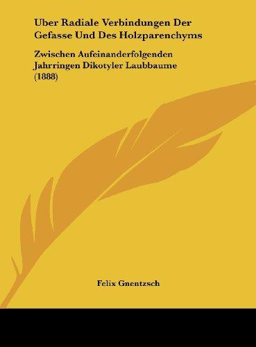 Uber Radiale Verbindungen Der Gefasse Und Des Holzparenchyms: Zwischen Aufeinanderfolgenden Jahrringen Dikotyler Laubbaume (1888)