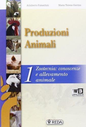 Corso di produzioni animali. Con e-book. Con espansione online. Per gli Ist. tecnici e professionali: 1