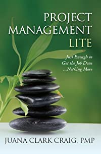 Project Management Lite: Just Enough To Get The Job Done...nothing More by Juana Clark Craig ebook deal