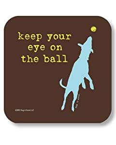 Dog Is Good Keep Your Eye On The Ball Drink